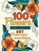 100 Flowers Coloring Book Art Therapy Sourcebook