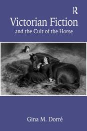 Victorian Fiction and the Cult of the Horse