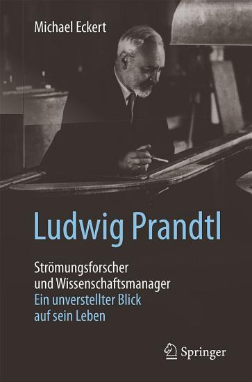 Ludwig Prandtl     Str  mungsforscher und Wissenschaftsmanager PDF