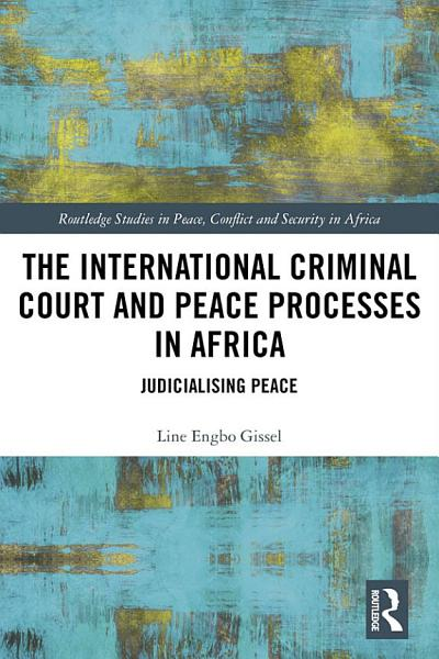 Download The International Criminal Court and Peace Processes in Africa Book