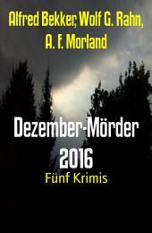 Dezember-Mörder 2016: Fünf Krimis