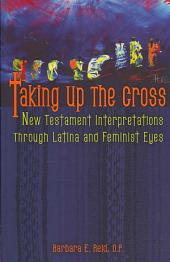 Taking Up the Cross: New Testament Interpretations Through Latina and Feminist Eyes