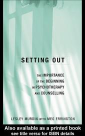 Setting Out: The Importance of the Beginning in Psychotherapy and Counselling