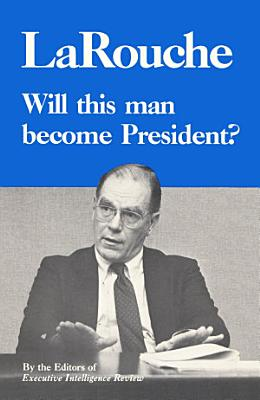 LaRouche  Will This Man Become President