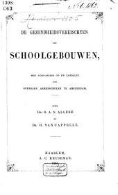De gezondheidsvereischten van schoolgebouwen: met toepassing op de lokalen der openbare armenscholen te Amsterdam