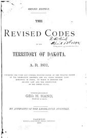 The Revised Codes of the Territory of Dakota, A.D. 1877