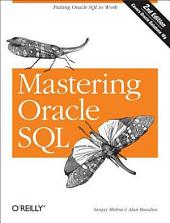 Mastering Oracle SQL: Putting Oracle SQL to Work, Edition 2