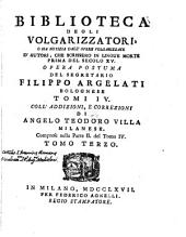 Biblioteca degli volgarizzatori, opera postuma del segretario F. Argellati [assisted by J.M. Paitoni and A.M. Biscioni] coll'addizioni di A.T. Villa: Volume 3