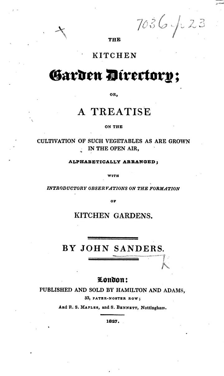 The Kitchen Garden Directory; Or, a Treatise on the Cultivation of ... Vegetables ... Grown in the Open Air, Etc