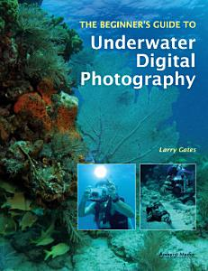 The Beginner s Guide to Underwater Digital Photography Book