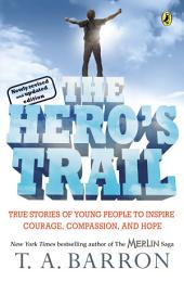 The Hero's Trail: True Stories of Young People to Inspire Courage, Compassion, and Hope, Newly Revised and Updated Edition