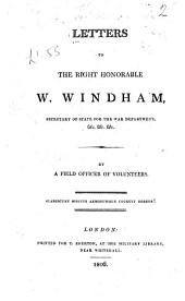 Letters to the Right Honorable W. Windham: Secretary of State for the War Department