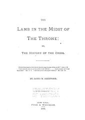 The Lamb in the Midst of the Throne: Or, The History of the Cross ...