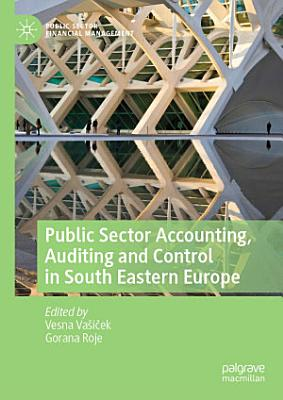 Public Sector Accounting  Auditing and Control in South Eastern Europe PDF