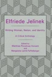 Elfriede Jelinek: Writing Woman, Nation, and Identity : a Critical Anthology