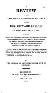 A Review of the last sermon preached in Scotland by the Rev. Edward Irving, at Kirkcaldy, July 1, 1828 ... By the author of Criticisms on Mr. Irving's Lectures