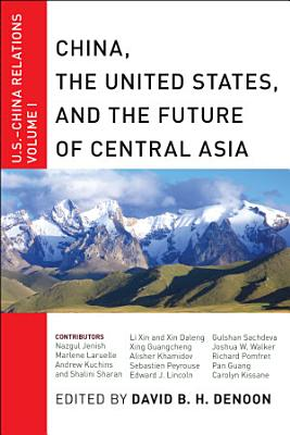 China  The United States  and the Future of Central Asia PDF