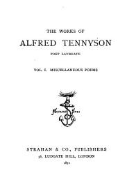 The Works of Alfred Tennyson, Poet Laureate: Volume 1
