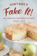 Don't Bake It, Fake It!