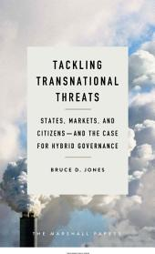 Tackling Transnational Threats: States, Markets, and Citizens—and the Case for Hybrid Governance
