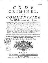 Code criminel, ou Commentaire sur l'ordonnance de 1670...