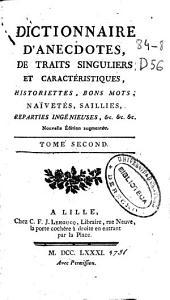 Dictionnaire d'anecdotes, de traits singuliers et caractéristiques, historiettes, bons mots, naïvetés, saillies, reparties ingénieuses, & c. & c. & c. ...: tome second