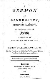 A Sermon on Bankruptcy, Stopping Payment, and the Justice of Paying Our Debts, Preached at Various Churches in the City