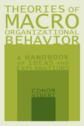 Theories of Macro-Organizational Behavior: A Handbook of Ideas and Explanations: A Handbook of Ideas and Explanations