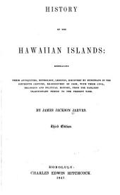 History of the Hawaiian Islands: Embracing Their Antiquities, Mythology, Legends, Discovery by Europeans in the Sixteenth Century, Re-discovery by Cook, with Their Civil, Religious and Political History ...