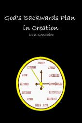 God's Backwards Plan in Creation
