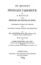 Dr. Hooper's Physician's Vade Mecum: Or, A Manual of the Principles and Practice of Physic: Considerably Enlarged and Improved, with an Outline of General Pathology and Therapeutics