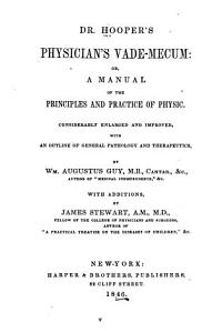 Dr  Hooper s Physician s Vade Mecum  Or  A Manual of the Principles and Practice of Physic PDF