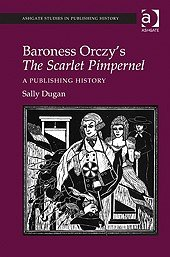 Baroness Orczy's The Scarlet Pimpernel: A Publishing History