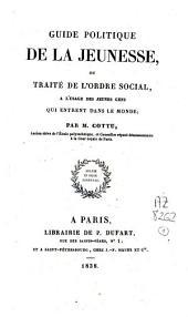 Guide politique de la jeunesse ou traité de l'ordre social à l'usage des jeunes gens qui entrent dans le monde