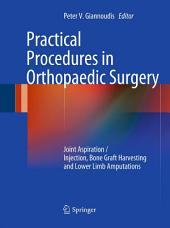 Practical Procedures in Orthopaedic Surgery: Joint Aspiration/Injection, Bone Graft Harvesting and Lower Limb Amputations