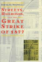 Streets  Railroads  and the Great Strike of 1877 PDF