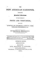 The New American Gardener, Containing Practical Directions on the Culture of Fruits and Vegetables: Including Landscape and Ornamental Gardening, Grape-vines, Silk, Strawberries, &c. &c