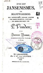 Over het Jansenismus: ter beantwoording der zoogenaamde minzame brieven van eenen schrijver, schuilende onder den naan van P. Vindex [i.e. P. Buys].