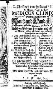 Christoph von Hellwigs Medicus clinicus oder wohlerfahrner Hauß- und Landartzt: worinnen nebst versch. herrl. u. offt probirten Mitteln wider allerhand inn- u. äusserl. Kranckheiten noch enthalten I. e. Unterweisung, wie man von Pulsen u. Urin urtheilen solle ...