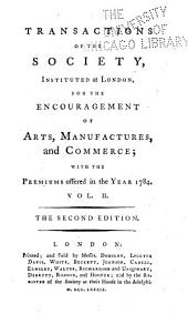 Transactions of the Society, Instituted at London, for the Encouragement of Arts, Manufactures, and Commerce; ...: Volume 2