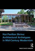 Hut Pavilion Shrine  Architectural Archetypes in Mid Century Modernism PDF