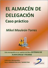 El almacén de delegación: Caso práctico