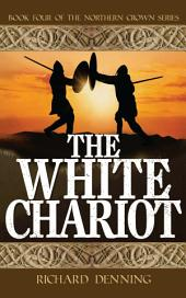 The White Chariot: Northern Crown Book 4