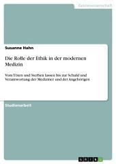 Die Rolle der Ethik in der modernen Medizin: Vom Töten und Sterben lassen bis zur Schuld und Verantwortung der Mediziner und der Angehörigen