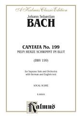 Cantata No. 199 -- Mein Herze Schwimmt Im Blut: For Soprano Solo and Orchestra with German and English Text (Vocal Score)