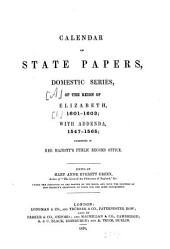 Calendar of State Papers: Preserved in the State Paper Department of Her Majesty's Public Record Office. Reign of Elizabeth : 1601 - 1603 ; with addenda, 1547 - 1565, Volume 6