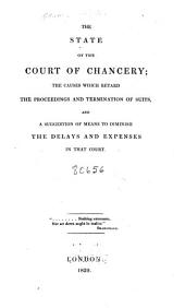 The State of the Court of Chancery: The Causes which Retard the Proceedings and Termination of Suits, and a Suggestion of Means to Diminish the Delays and Expenses in that Court