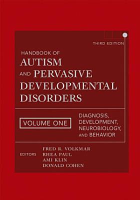 Handbook of Autism and Pervasive Developmental Disorders  Diagnosis  Development  Neurobiology  and Behavior