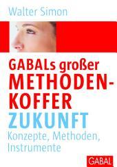 Gabals großer Methodenkoffer Zukunft: Konzepte, Methoden, Instrumente