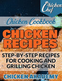 Chicken Recipes - Step-by-Step Recipes for Cooking and Grilling Chicken - Chicken Cookbook